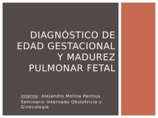 3. Diagnóstico de Edad Gestacional y Madurez pulmonar fetal seminario.pptx