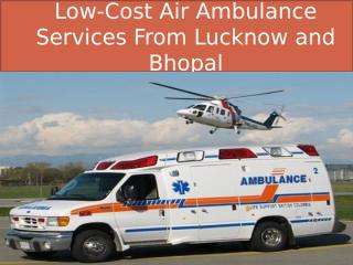 Low-Cost Air Ambulance Services From Lucknow and Bhopal.pptx