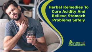Herbal Remedies To Cure Acidity And Relieve Stomach Problems Safely.pptx