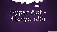 Hyper Act - Hanya Aku lirik.avi