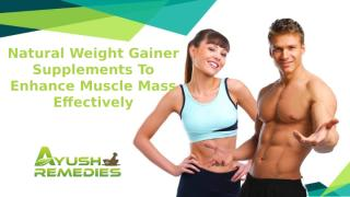 Natural Weight Gainer Supplements To Enhance Muscle Mass Effectively.pptx