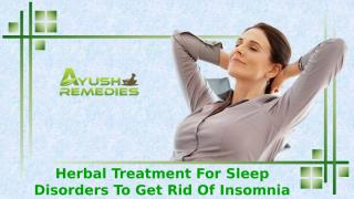 Herbal Treatment For Sleep Disorders To Get Rid Of Insomnia Effectively.pptx